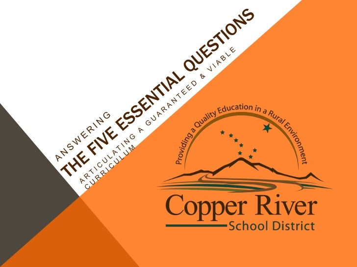 OUR FIVE ESSENTIAL QUESTIONS:1. What do our students need to know? (Curriculum)2. How will they learn it? (Instruction)3. ...