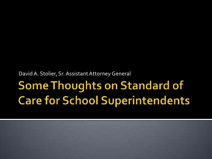 Some Thoughts on Standard of Care for School Superintendents<br />David A. Stolier, Sr. Assistant Attorney General<br />