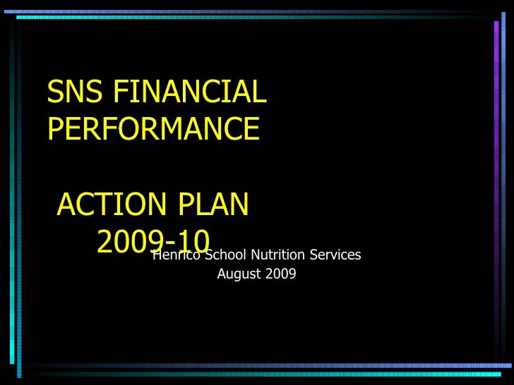 SNS FINANCIAL PERFORMANCE   ACTION PLAN   2009-10 Henrico School Nutrition Services August 2009