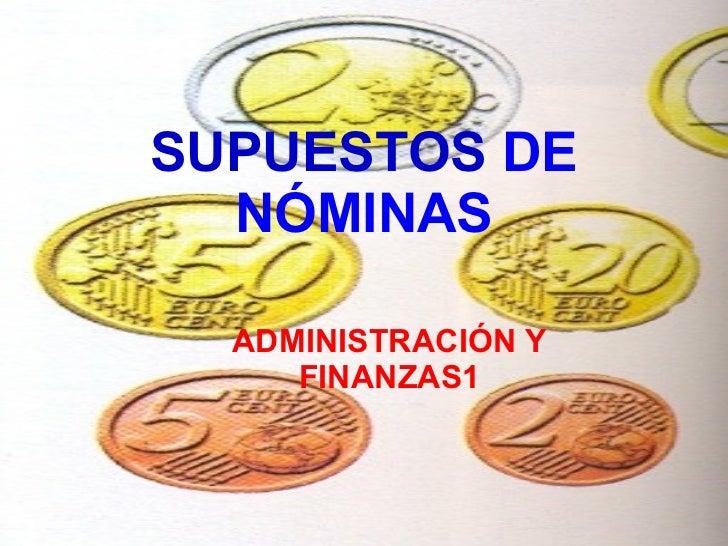SUPUESTOS  DE NÓMINAS ADMINISTRACIÓN Y FINANZAS1