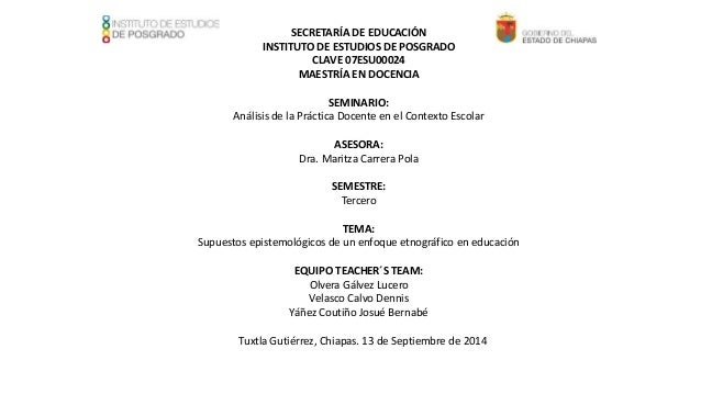 SECRETARÍA DE EDUCACIÓN INSTITUTO DE ESTUDIOS DE POSGRADO CLAVE 07ESU00024 MAESTRÍA EN DOCENCIA SEMINARIO: Análisis de la ...