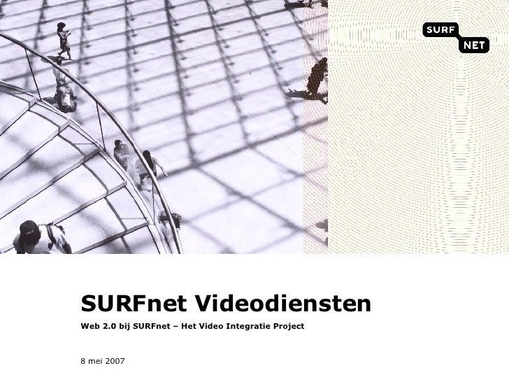 SURFnet Videodiensten Web 2.0 bij SURFnet – Het Video Integratie Project
