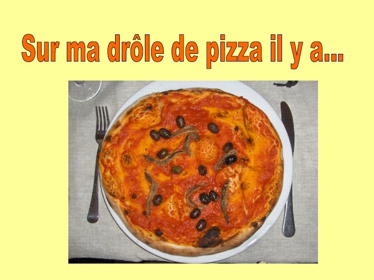 Sur ma drôle de pizza il y a...