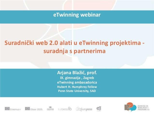 eTwinning webinar Suradnički web 2.0 alati u eTwinning projektima - suradnja s partnerima Arjana Blažić, prof. IX. gimnazi...