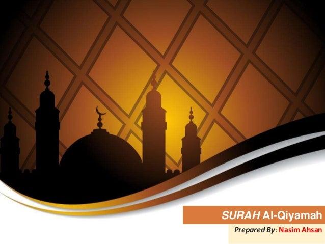 SURAH Al-Qiyamah Prepared By: Nasim Ahsan