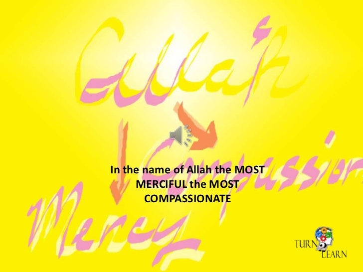 In the name of Allah the MOST     MERCIFUL the MOST       COMPASSIONATE