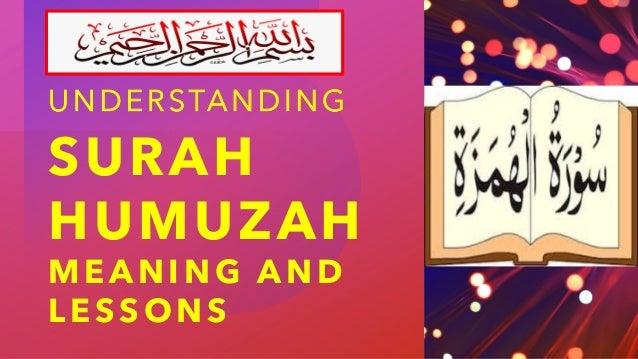 SURAH HUMUZAH M E A N I N G A N D L E S S O N S UNDERSTANDING