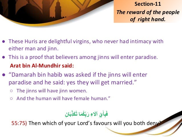 ● These Huris are delightful virgins, who never had intimacy with either man and jinn. ● This is a proof that believers am...