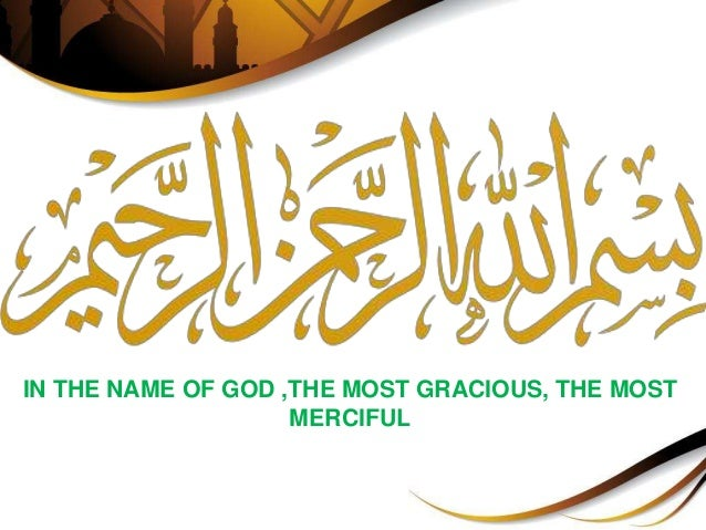 IN THE NAME OF GOD ,THE MOST GRACIOUS, THE MOST MERCIFUL