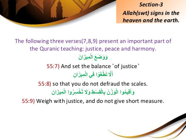 The following three verses(7,8,9) present an important part of the Quranic teaching: justice, peace and harmony. َِّعَض...