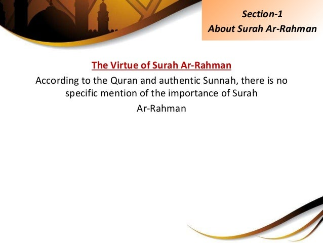The Virtue of Surah Ar-Rahman According to the Quran and authentic Sunnah, there is no specific mention of the importance ...