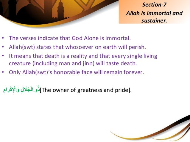 • The verses indicate that God Alone is immortal. • Allah(swt) states that whosoever on earth will perish. • It means that...
