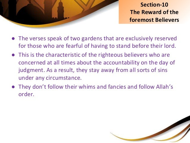 ● The verses speak of two gardens that are exclusively reserved for those who are fearful of having to stand before their ...