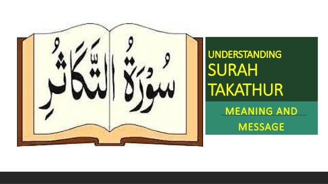 UNDERSTANDING SURAH TAKATHUR MEANING AND MESSAGE