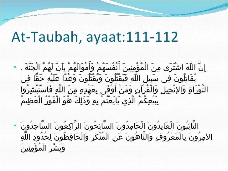 At-Taubah, ayaat:111-112 <ul><li>.  إِنَّ اللَّهَ اشْتَرَى مِنَ الْمُؤْمِنِينَ أَنْفُسَهُمْ وَأَمْوَالَهُمْ بِأَنَّ لَهُمُ...