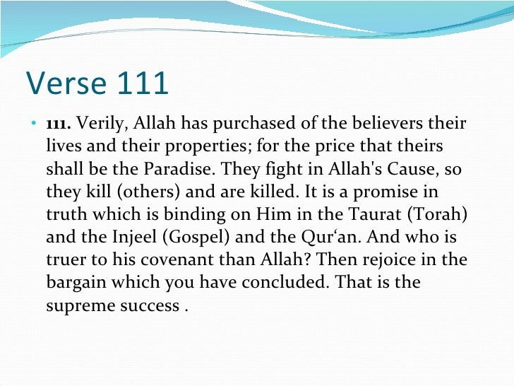 Verse 111 <ul><li>111.  Verily, Allah has purchased of the believers their lives and their properties; for the price that ...