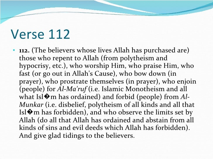Verse 112 <ul><li>112.  (The believers whose lives Allah has purchased are) those who repent to Allah (from polytheism and...