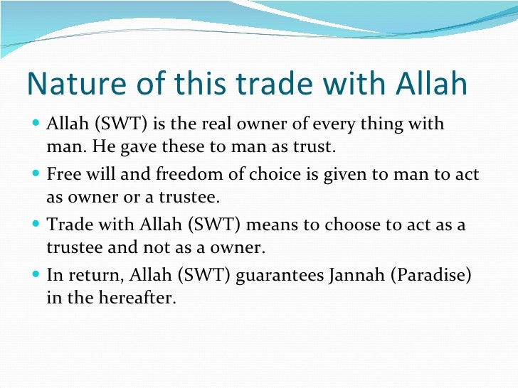 Nature of this trade with Allah <ul><li>Allah (SWT) is the real owner of every thing with man. He gave these to man as tru...