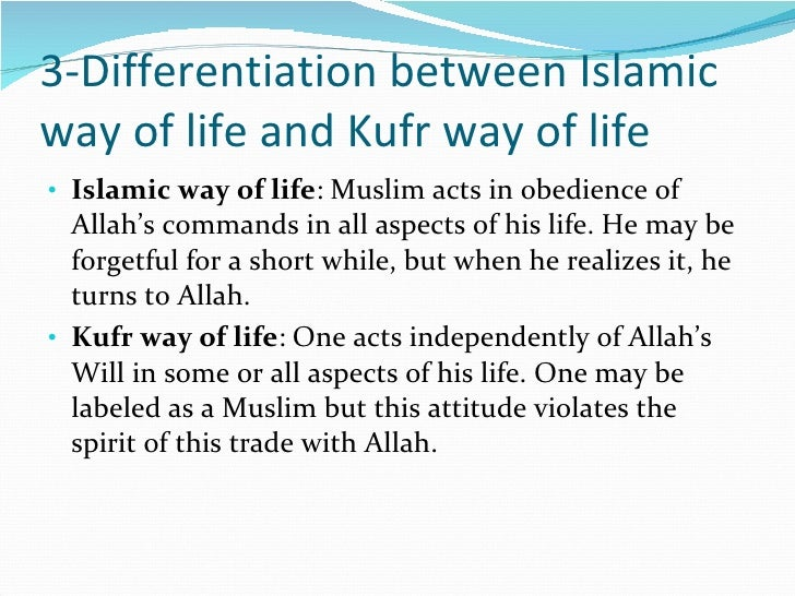 3-Differentiation between Islamic way of life and Kufr way of life <ul><li>Islamic way of life : Muslim acts in obedience ...