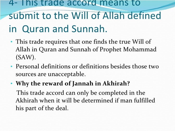 4- This trade accord means to submit to the Will of Allah defined in  Quran and Sunnah. <ul><li>This trade requires that o...