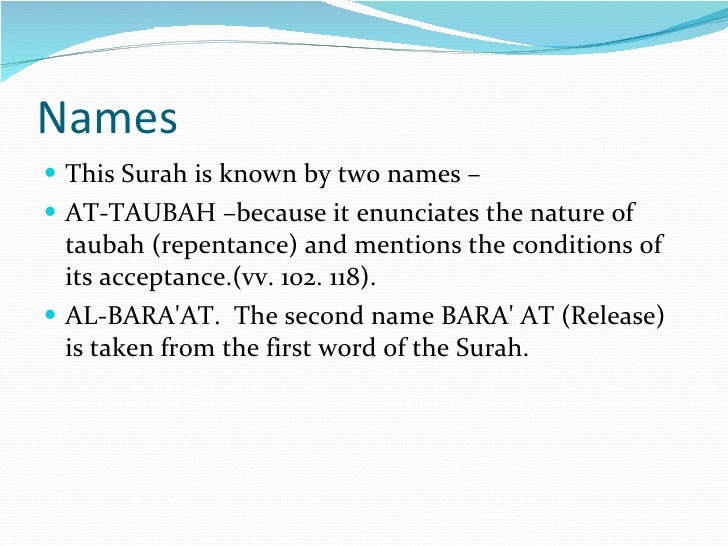 Names <ul><li>This Surah is known by two names –  </li></ul><ul><li>AT-TAUBAH –because it enunciates the nature of taubah ...