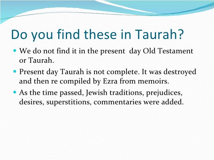 Do you find these in Taurah? <ul><li>We do not find it in the present  day Old Testament or Taurah. </li></ul><ul><li>Pres...