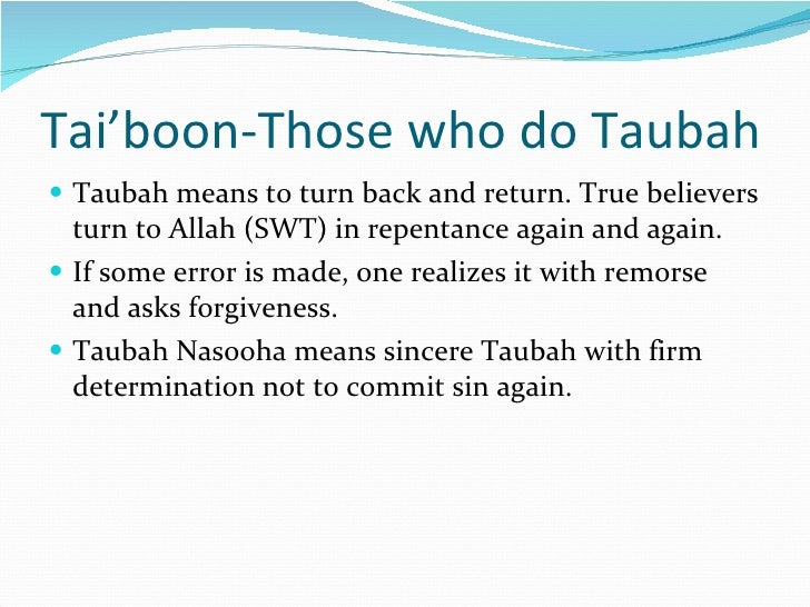 Tai'boon-Those who do Taubah <ul><li>Taubah means to turn back and return. True believers turn to Allah (SWT) in repentanc...