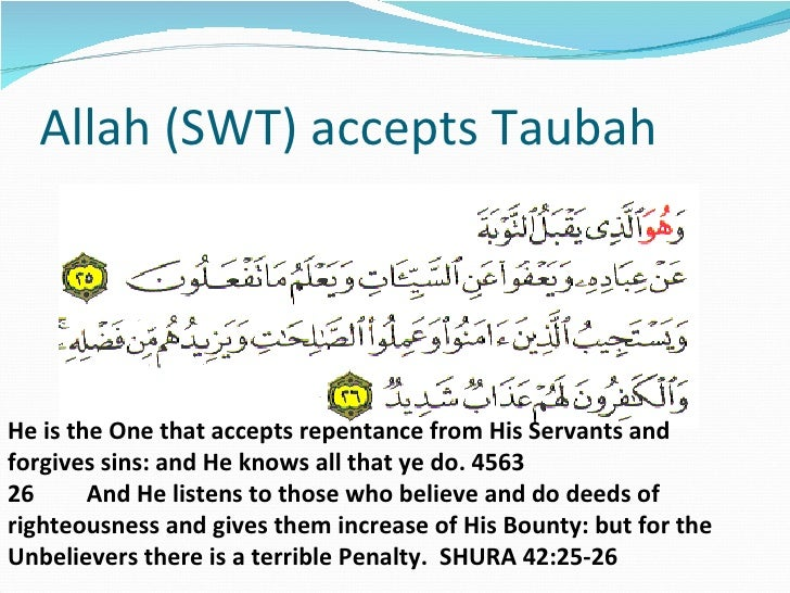Allah (SWT) accepts Taubah He is the One that accepts repentance from His Servants and forgives sins: and He knows all tha...