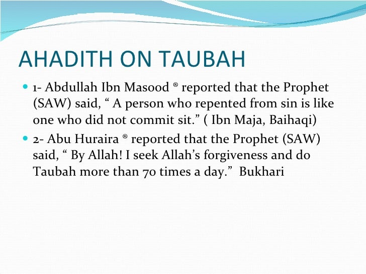 """AHADITH ON TAUBAH <ul><li>1- Abdullah Ibn Masood ® reported that the Prophet (SAW) said, """" A person who repented from sin ..."""