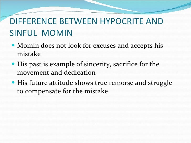 DIFFERENCE BETWEEN HYPOCRITE AND SINFUL  MOMIN <ul><li>Momin does not look for excuses and accepts his mistake </li></ul><...