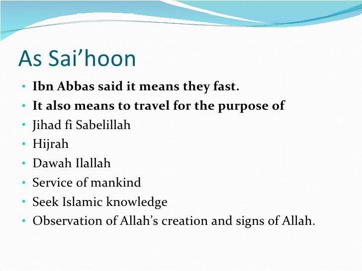 As Sai'hoon  <ul><li>Ibn Abbas said it means they fast. </li></ul><ul><li>It also means to travel for the purpose of  </li...