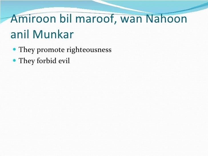 Amiroon bil maroof, wan Nahoon anil Munkar <ul><li>They promote righteousness </li></ul><ul><li>They forbid evil </li></ul>