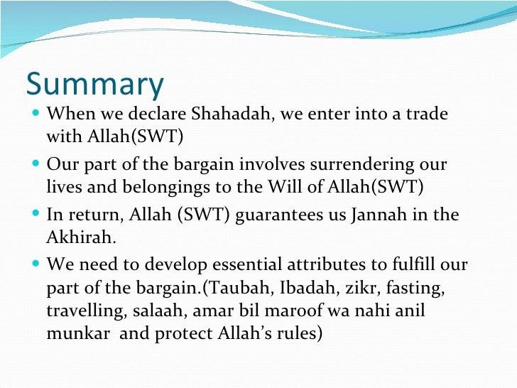 Summary <ul><li>When we declare Shahadah, we enter into a trade with Allah(SWT) </li></ul><ul><li>Our part of the bargain ...