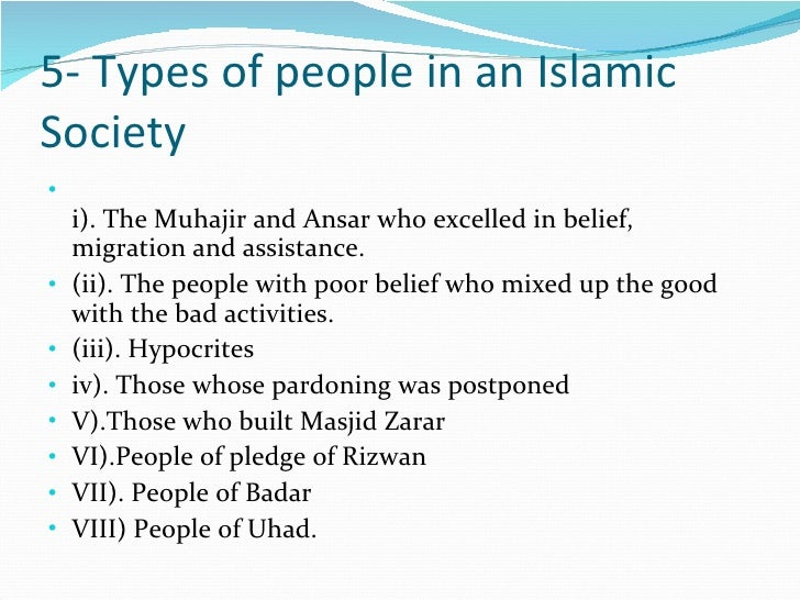 5- Types of people in an Islamic Society <ul><li>i). The Muhajir and Ansar who excelled in belief, migration and assistanc...