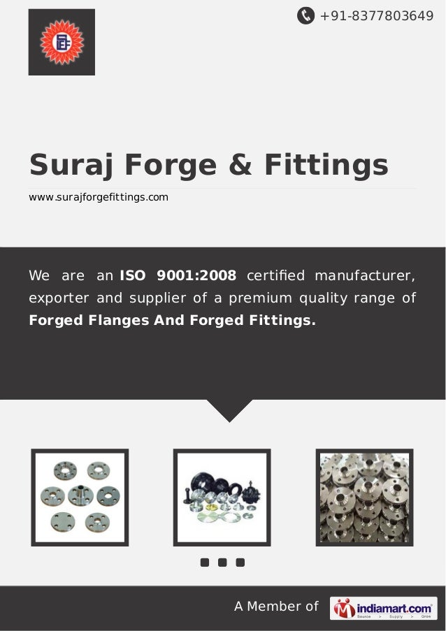 +91-8377803649 A Member of Suraj Forge & Fittings www.surajforgefittings.com We are an ISO 9001:2008 certified manufacturer...