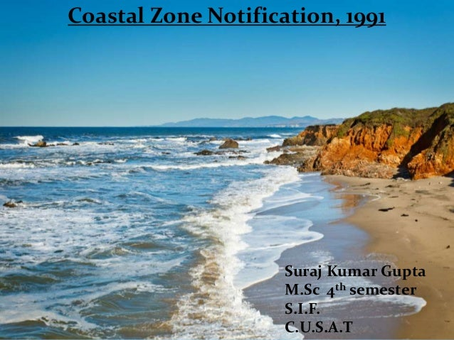 Coastal Zone Notification, 1991                     Suraj Kumar Gupta                     M.Sc 4th semester               ...