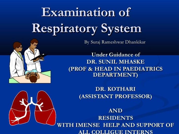 Examination ofRespiratory System           By Suraj Rameshwar Dhankikar             Under Guidance of           DR. SUNIL ...