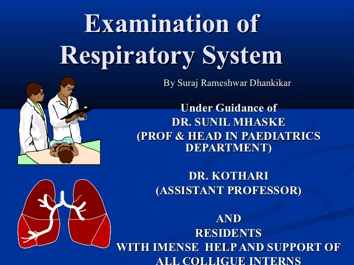 Examination ofRespiratory System          By Suraj Rameshwar Dhankikar             Under Guidance of           DR. SUNIL M...