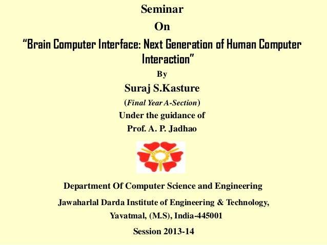 "Seminar On  ""Brain Computer Interface: Next Generation of Human Computer Interaction"" By  Suraj S.Kasture (Final Year A-Se..."