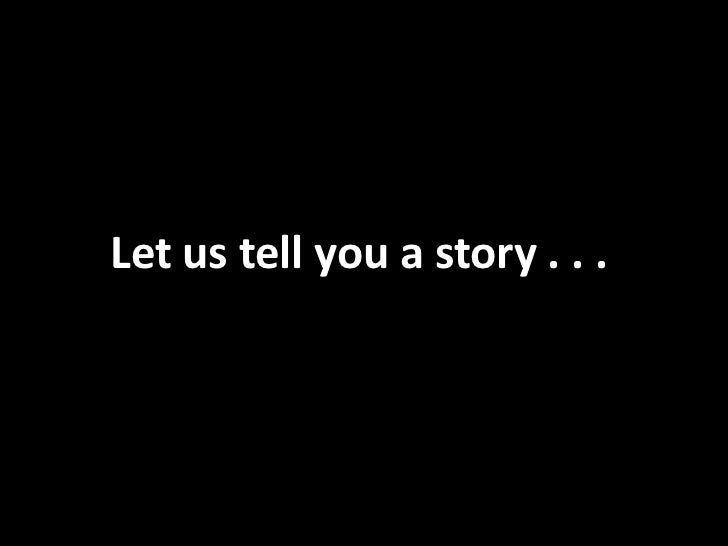 Let us tell you a story . . .