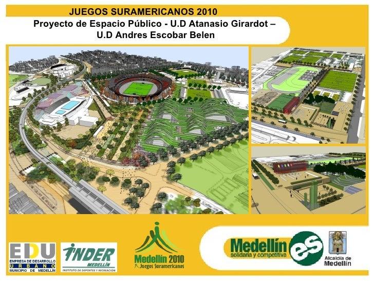 JUEGOS SURAMERICANOS 2010 Proyecto de Espacio Público - U.D Atanasio Girardot  –  U.D Andres Escobar Belen