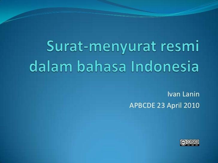 Surat-menyurat resmi dalam bahasa Indonesia<br />Ivan Lanin<br />APBCDE 23 April 2010<br />