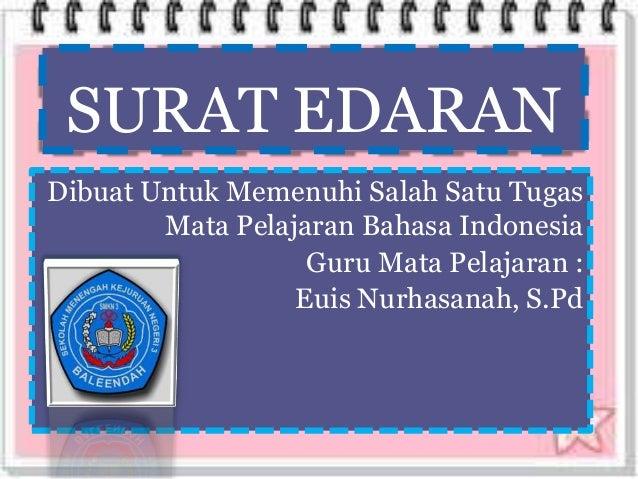 SURAT EDARANDibuat Untuk Memenuhi Salah Satu TugasMata Pelajaran Bahasa IndonesiaGuru Mata Pelajaran :Euis Nurhasanah, S.Pd
