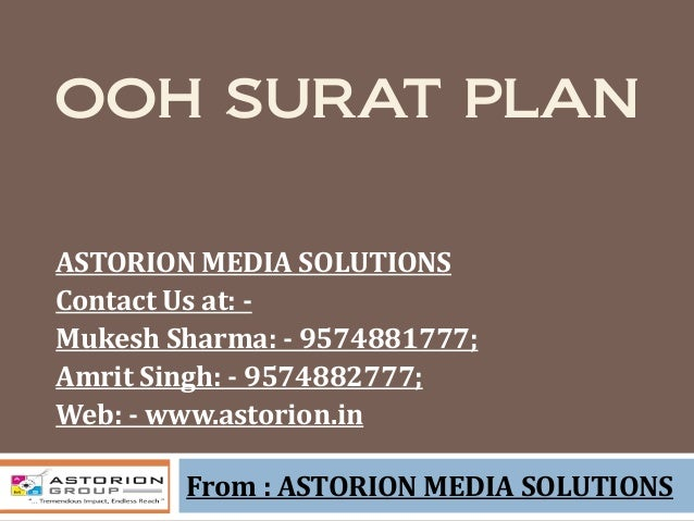 OOH SURAT PLAN From : ASTORION MEDIA SOLUTIONS ASTORION MEDIA SOLUTIONS Contact Us at: - Mukesh Sharma: - 9574881777; Amri...
