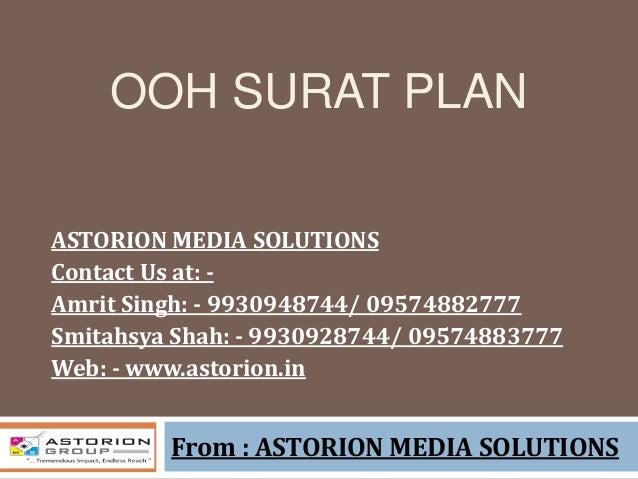 OOH SURAT PLAN From : ASTORION MEDIA SOLUTIONS ASTORION MEDIA SOLUTIONS Contact Us at: - Amrit Singh: - 9930948744/ 095748...