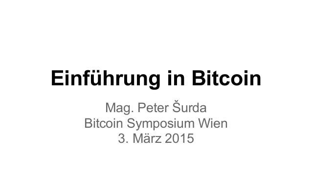 Einführung in Bitcoin Mag. Peter Šurda Bitcoin Symposium Wien 3. März 2015