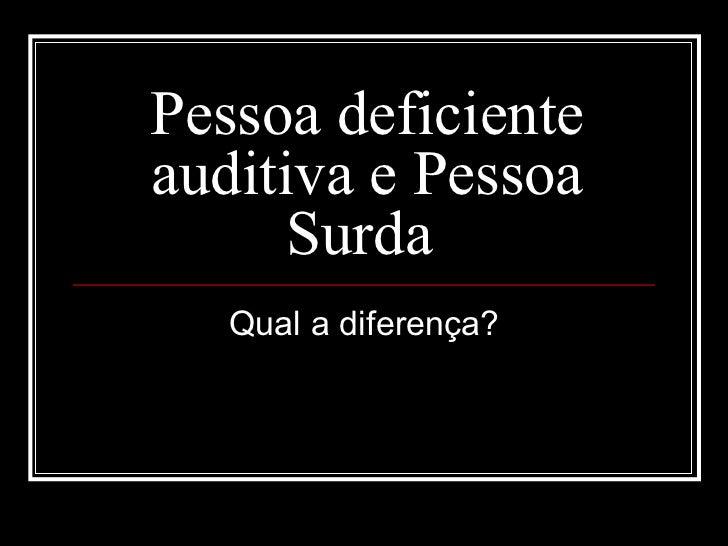 Pessoa deficiente auditiva e Pessoa Surda  Qual a diferença?