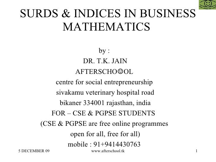 SURDS & INDICES IN BUSINESS MATHEMATICS  by :  DR. T.K. JAIN AFTERSCHO ☺ OL  centre for social entrepreneurship  sivakamu ...