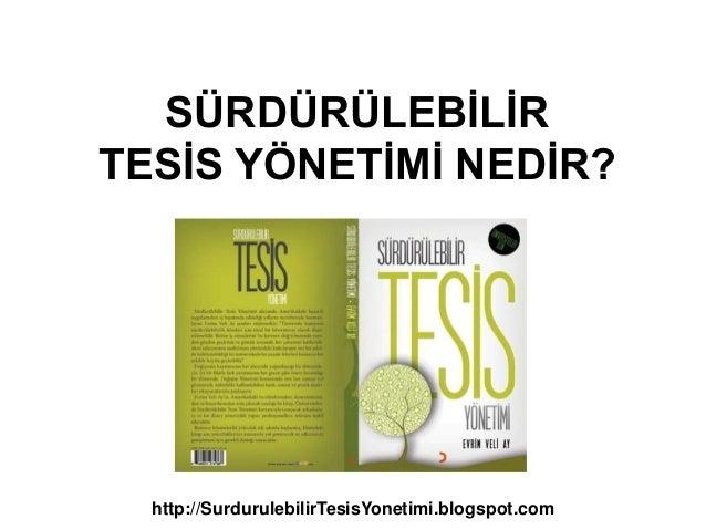 SÜRDÜRÜLEBİLİRTESİS YÖNETİMİ NEDİR?http://SurdurulebilirTesisYonetimi.blogspot.com