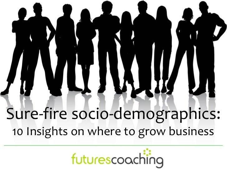 Sure-fire socio-demographics:10 Insights on where to grow business
